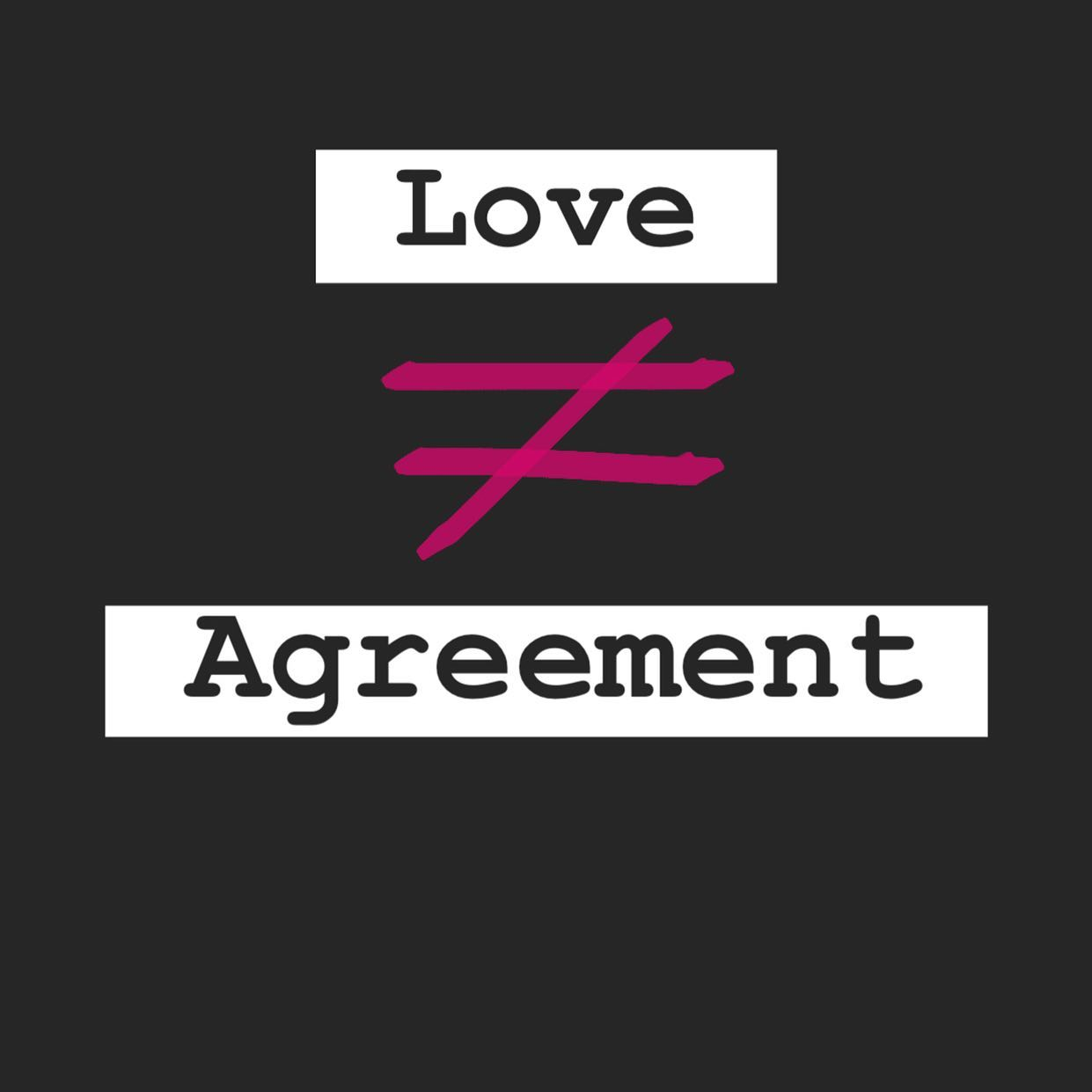 Love ≠ Agreement